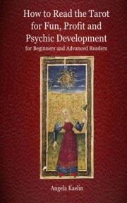How to Read the Tarot for Fun, Profit and Psychic Development for Beginners and Advanced Readers