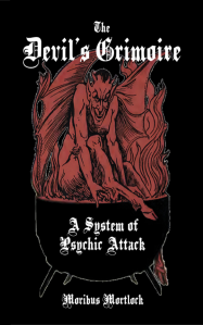 The Devil's Grimoire: A System of Psychic Attack by Moribus Mortlock