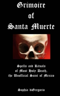 Grimoire of Santa Muerte: Spells and Rituals of Most Holy Death, the Unofficial (Santa Muerte Series) (Volume 1) by Sophia diGregorio