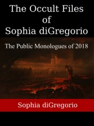The Occult Files of Sophia diGregorio: The Public Monologues of 2018